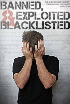 Banned, Exploited & Blacklisted: The Underground Work of Controversial Filmmaker Shane Ryan (2018)