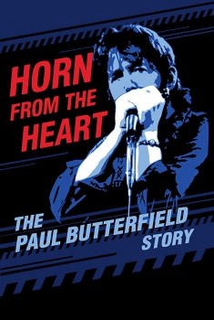 Horn from the Heart: The Paul Butterfield Story (2017)